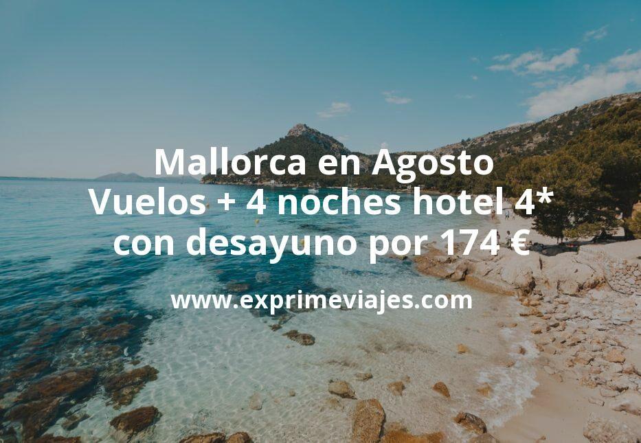¡Wow! Mallorca en Agosto: Vuelos + 4 noches hotel 4* con desayuno por 174euros