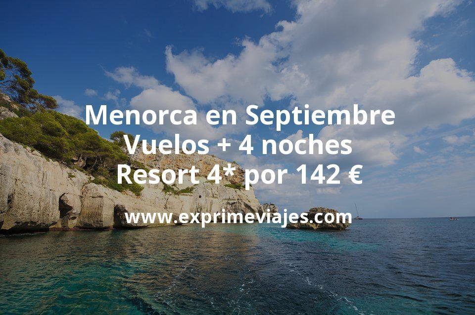 Menorca en Septiembre: Vuelos + 4 noches resort 4* por 142euros