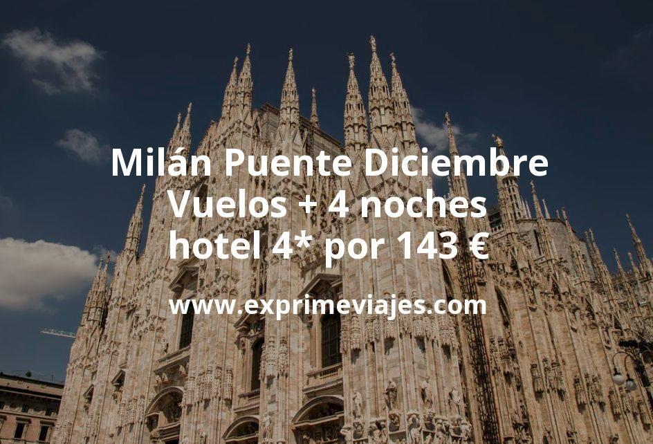 Milán Puente Diciembre: Vuelos + 4 noches hotel 4* por 143euros