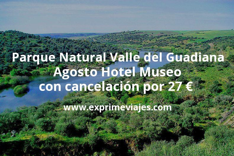 Agosto Parque Natural Valle del Guadiana: Hotel Museo con cancelación por 27€ p.p/noche