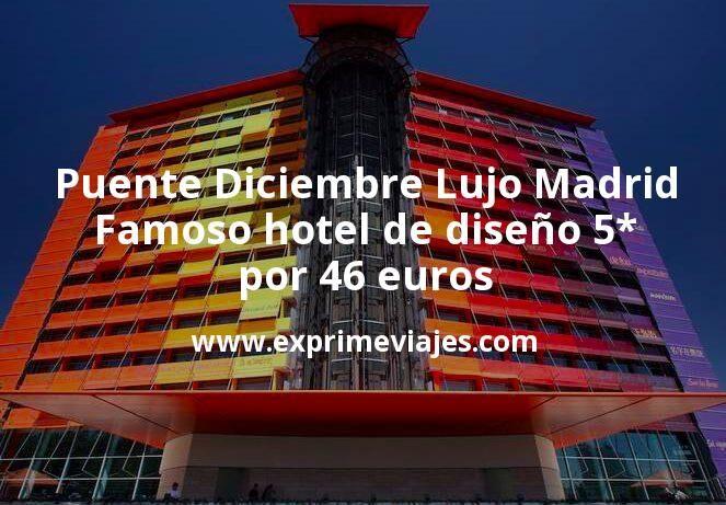 Puente Diciembre Lujo en Madrid: Famoso hotel de diseño 5* por 46€ p.p/noche
