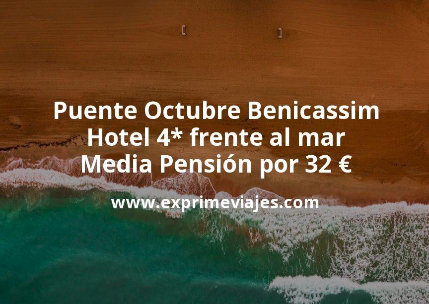Puente Octubre Benicassim: Hotel 4* frente al mar Media Pensión por 32€ p.p/noche