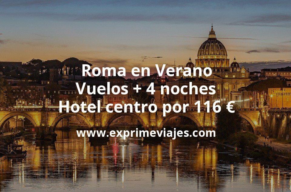 ¡Ganga! Roma en Verano: Vuelos + 4 noches hotel centro por 116euros