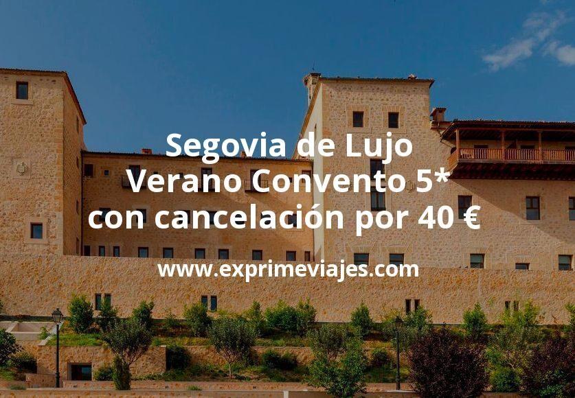 Segovia de Lujo en verano Convento 5* con cancelación por 40€ p.p/noche