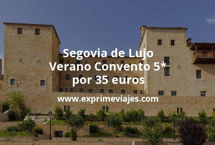Segovia de Lujo en verano Convento 5* por 35€ p.p/noche