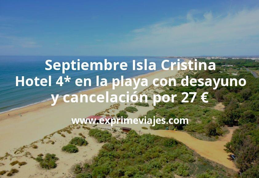Septiembre Isla Cristina: Hotel 4* frente a la playa con desayuno y cancelación por 27€ p.p/noche