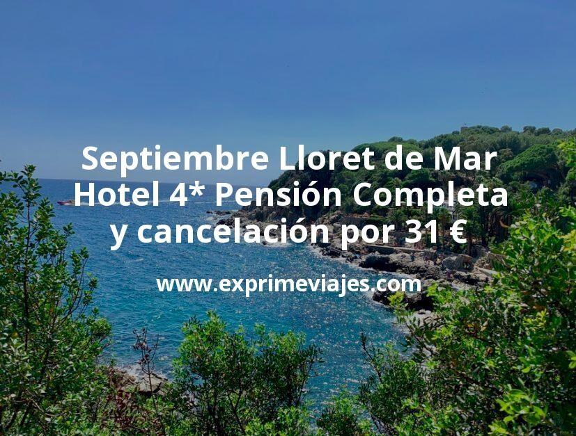 Septiembre Lloret de Mar: Hotel 4* Pensión Completa y cancelación por 31€ p.p/noche