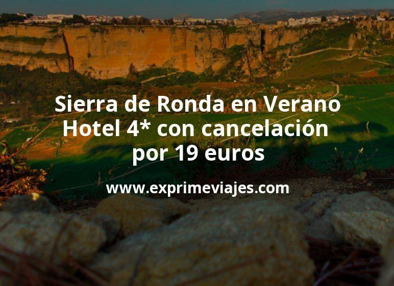 ¡Wow! Sierra de Ronda en Verano: Hotel 4* con cancelación por 19€ p.p/noche
