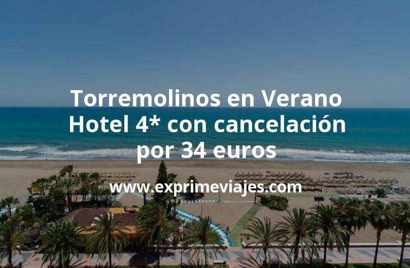 ¡Última hora! Torremolinos en Verano: Hotel 4* con cancelación por 34€ p.p/noche