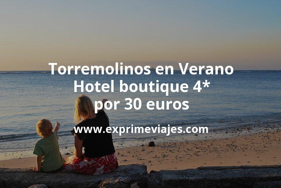 ¡Chollazo! Torremolinos en Verano: Hotel boutique 4* por 30€ p.p/noche