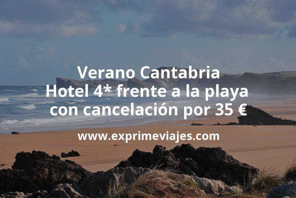 Verano Cantabria: Hotel Spa 4* frente a la playa con cancelación por 35€ p.p/noche