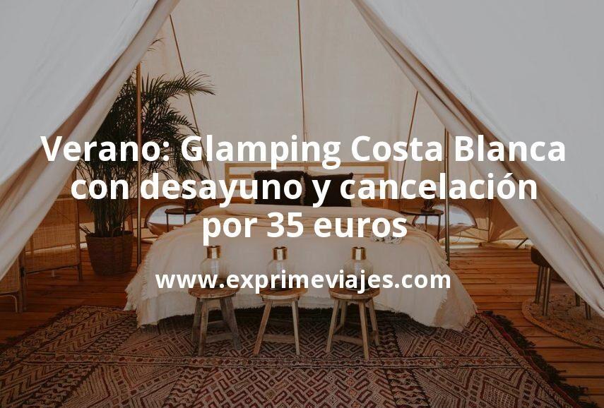 Glamping en la Costa Blanca con desayuno y cancelación por 35€ p.p/noche