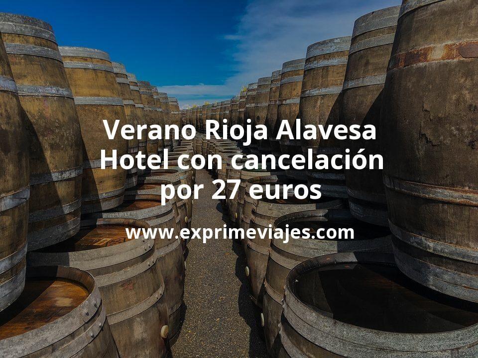 Verano Rioja Alavesa: Hotel con cancelación por 27€ p.p/noche
