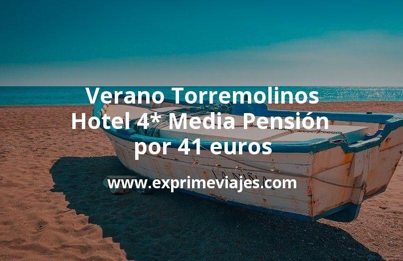 ¡Chollo! Verano Torremolinos: Hotel 4* Media Pensión por 41€ p.p/noche
