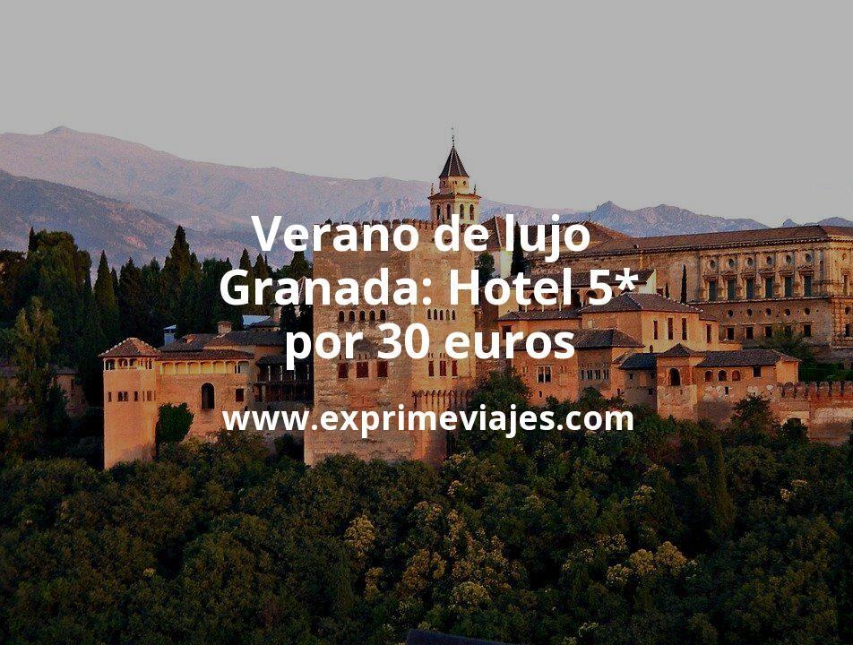 ¡Wow! Verano de lujo en Granada: Hotel 5* por 30€ p.p/noche
