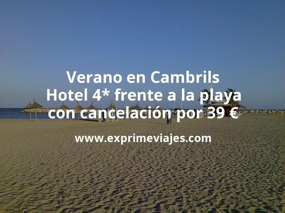 Verano en Cambrils: Hotel 4* frente a la playa con cancelación por 39€ p.p/noche