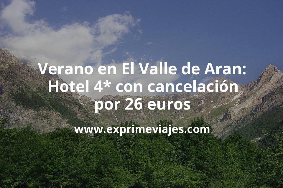 ¡Chollazo! Verano en El Valle de Aran: Hotel 4* con cancelación por 26€ p.p/noche