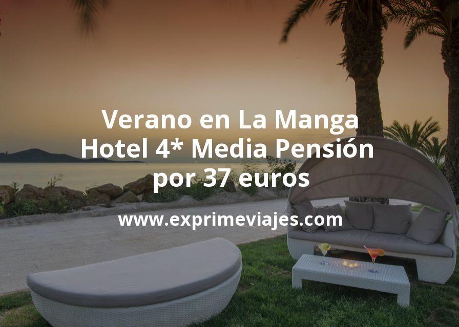 ¡Chollazo! Verano en La Manga: Hotel 4* Media Pensión por 37€ p.p/noche
