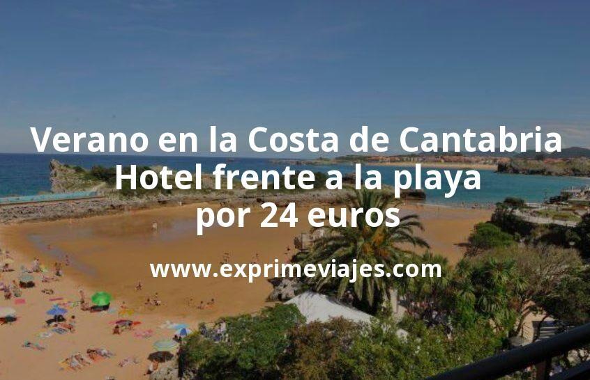 ¡Chollazo! Verano en la Costa de Cantabria: Hotel frente a la playa por 24€ p.p/noche