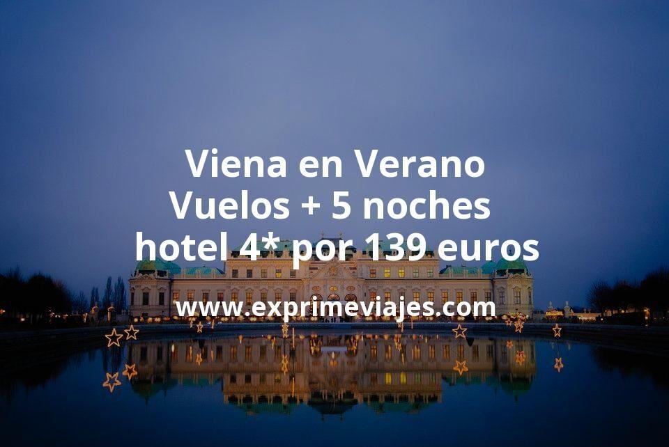 ¡Chollazo! Viena en Verano: Vuelos + 5 noches hotel 4* por 139euros