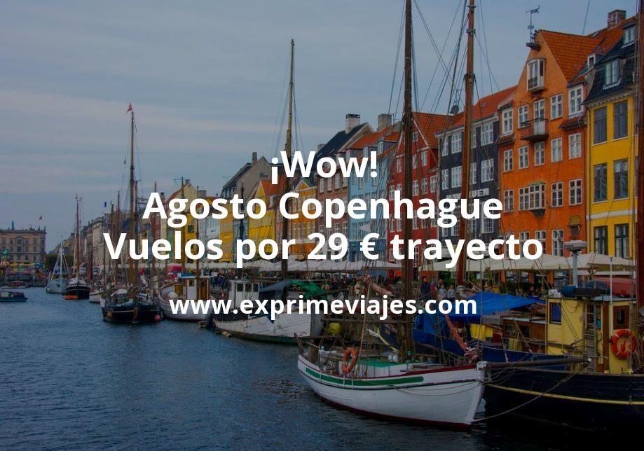 ¡Wow! Agosto Copenhague: Vuelos por 29euros trayecto