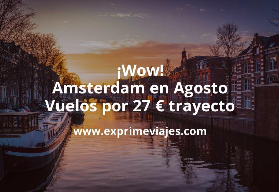 ¡Wow! Amsterdam en Agosto: Vuelos por 27€ trayecto