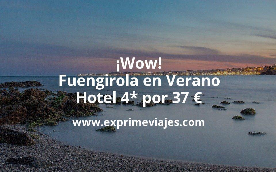 ¡Wow! Fuengirola en Verano: Hotel 4* por 37€ p.p/noche
