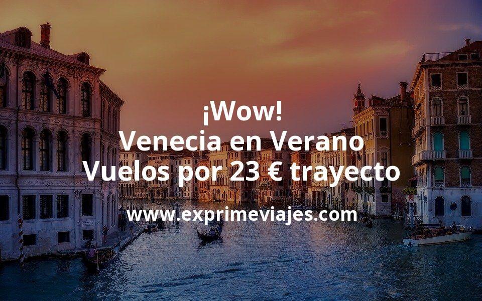 ¡Wow! Venecia en Verano: Vuelos por 23euros trayecto