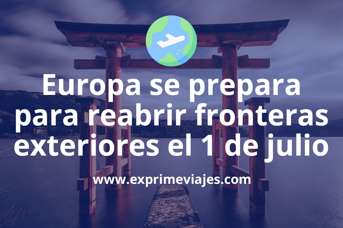 El 1 de julio la Unión Europea abrirá fronteras exteriores