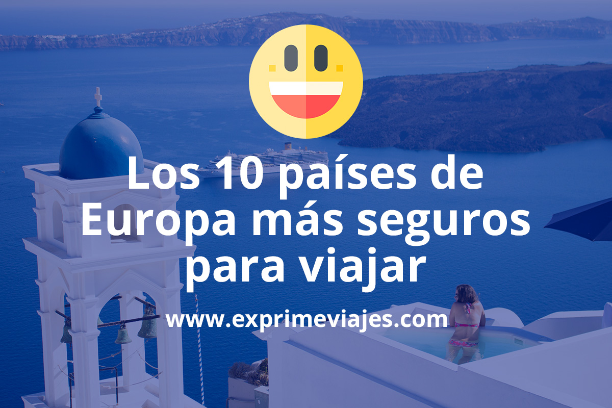 Los 10 países de Europa más seguros para viajar este verano