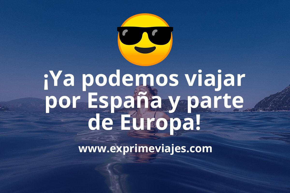 ¡Ya es realidad! Podemos viajar por España y parte de Europa