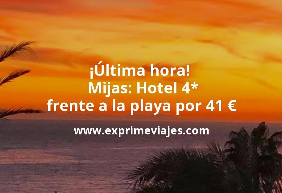 ¡Última hora! Mijas: Hotel 4* frente a la playa por 41€ p.p/noche