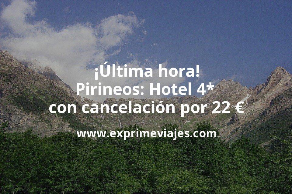 ¡Última hora! Pirineos: Hotel 4* con cancelación por 22€ p.p/noche