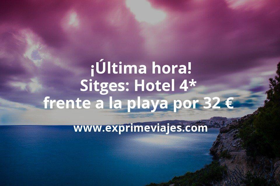 ¡Última hora! Sitges: Hotel 4* frente a la playa por 32€ p.p/noche