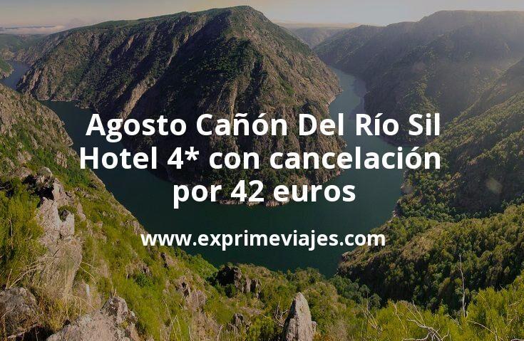 Agosto Cañón Del Río Sil: Hotel 4* con cancelación por 42€ p.p/noche