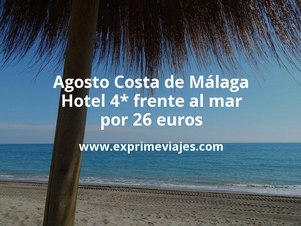 ¡Última hora! Agosto en Costa de Málaga: Hotel 4* frente al mar por 26€ p.p/noche