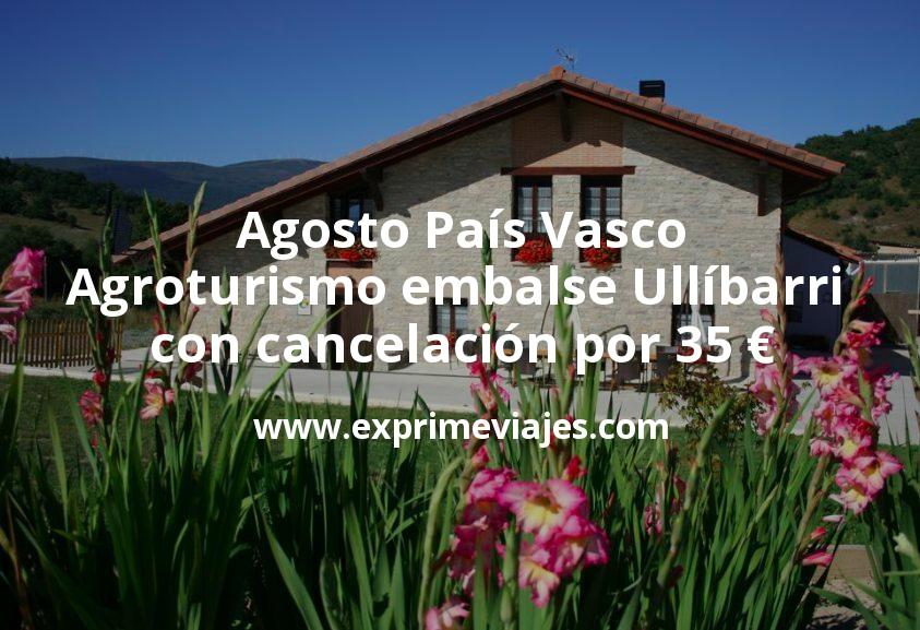 Agosto País Vasco: Agroturismo embalse Ullíbarri con cancelación por 35€ p.p/noche