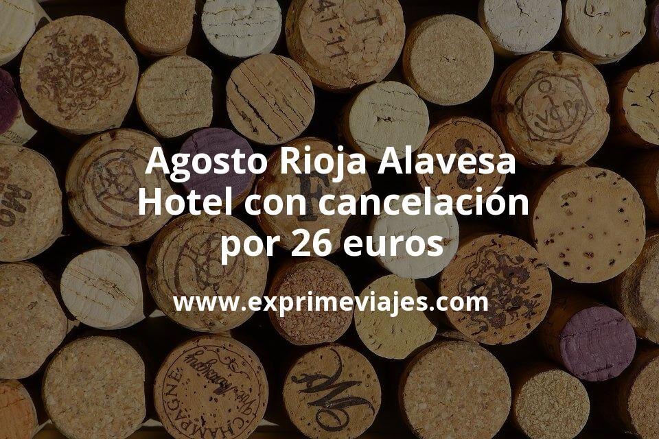 Agosto Rioja Alavesa: Hotel con cancelación por 26€ p.p/noche