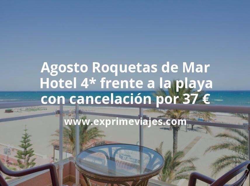 Agosto Roquetas de Mar: Hotel 4* frente a la playa con cancelación por 37€ p.p/noche