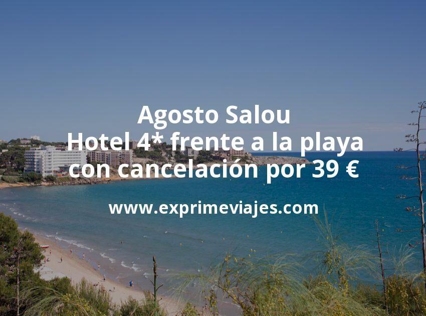 Agosto Salou: Hotel 4* frente a la playa con cancelación por 39€ p.p/noche