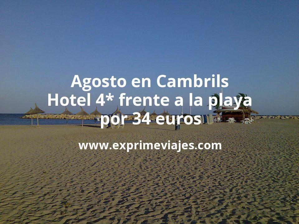 Agosto en Cambrils: Hotel 4* frente a la playa por 34€ p.p/noche