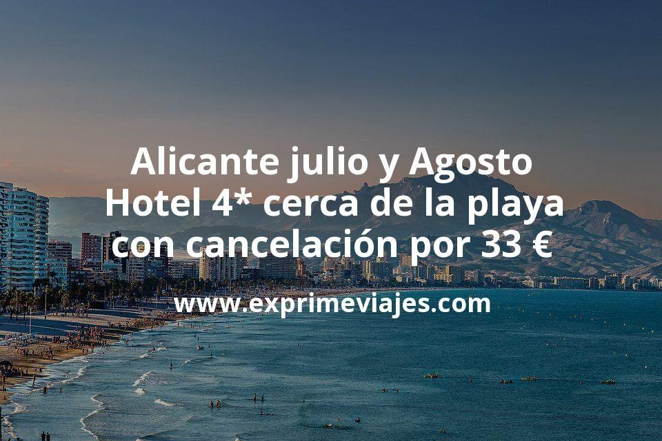 Alicante julio y Agosto: Hotel 4* cerca de la playa con cancelación por 33€ p.p/noche