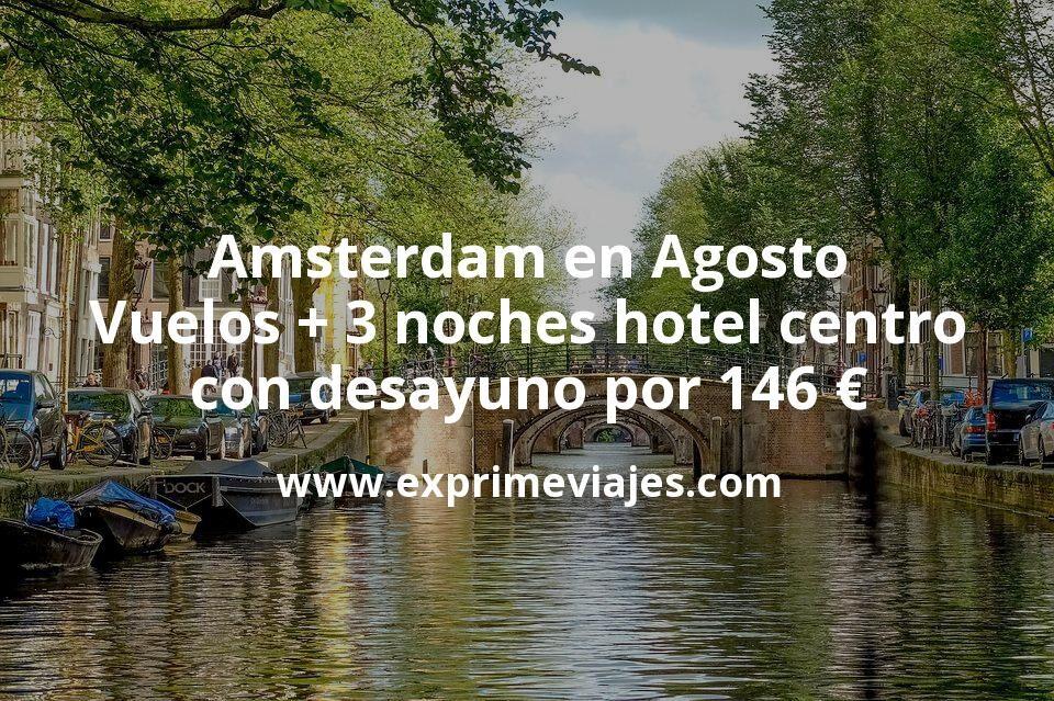 ¡Wow! Amsterdam en Agosto: Vuelos + 3 noches hotel centro con desayuno por 146euros