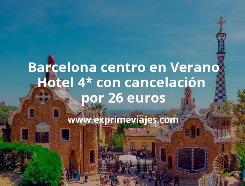 Barcelona centro en Verano: Hotel 4* con cancelación por 26€ p.p/noche
