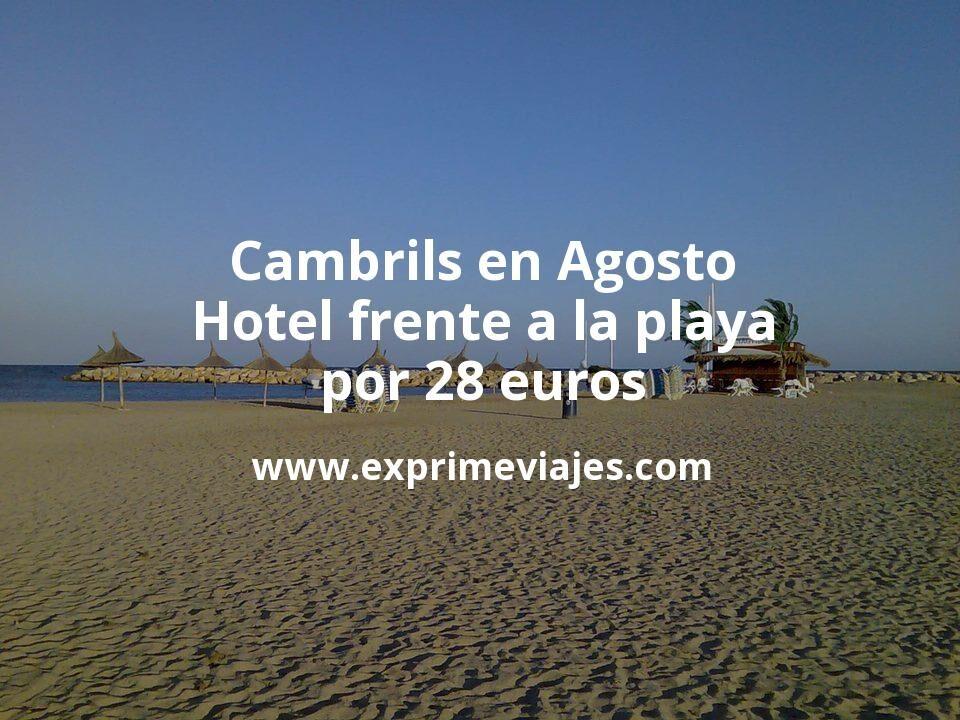 ¡Chollo! Cambrils en Agosto: Hotel frente a la playa por 28€ p.p/noche