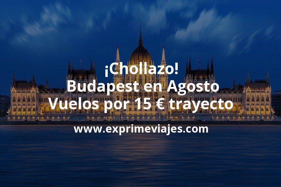 ¡Chollazo! Budapest en Agosto: Vuelos por 15euros trayecto