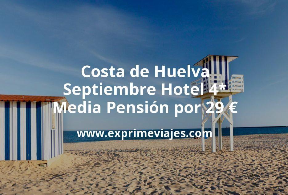 ¡Chollazo! Costa de Huelva en Septiembre: Hotel 4* Media Pensión por 29€ p.p/noche