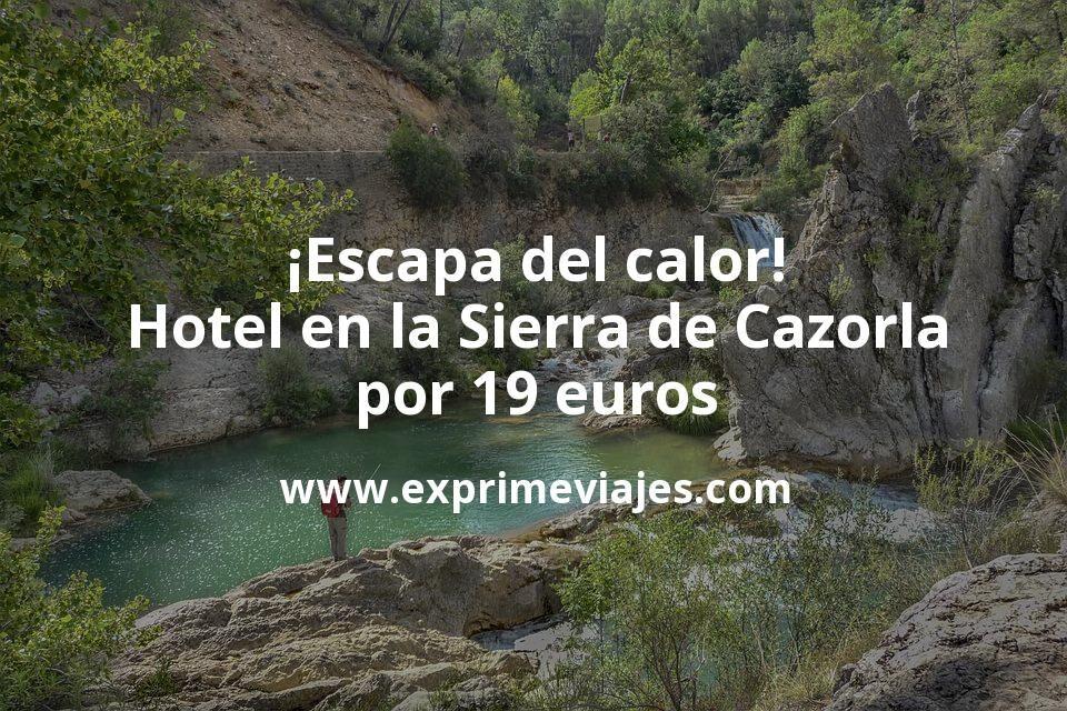 ¡Escapa del calor! Hotel en la Sierra de Cazorla por 19euros p.p./noche