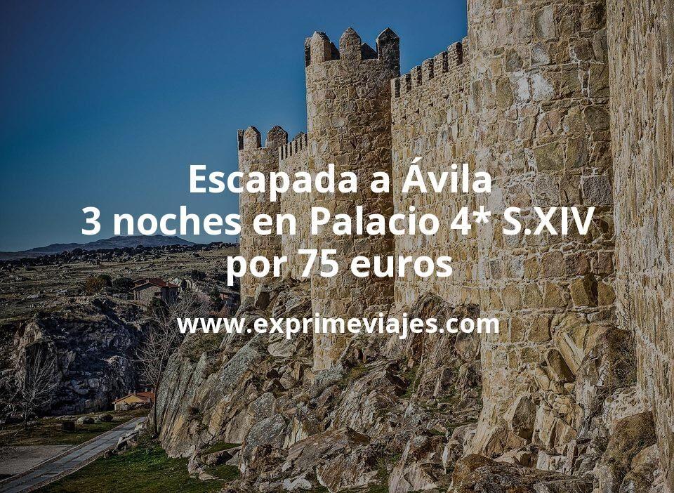 ¡Wow! Escapada a Ávila: 3 noches en Palacio 4* S.XIV por 75€ p.p