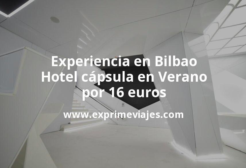 Experiencia en Bilbao: Hotel cápsula en Verano por 16€ p.p/noche